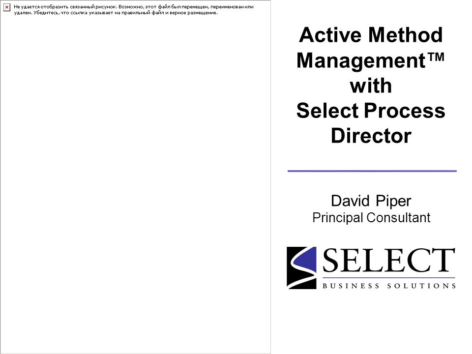 Active Method Management™ with Select Process Director David Piper Principal Consultant