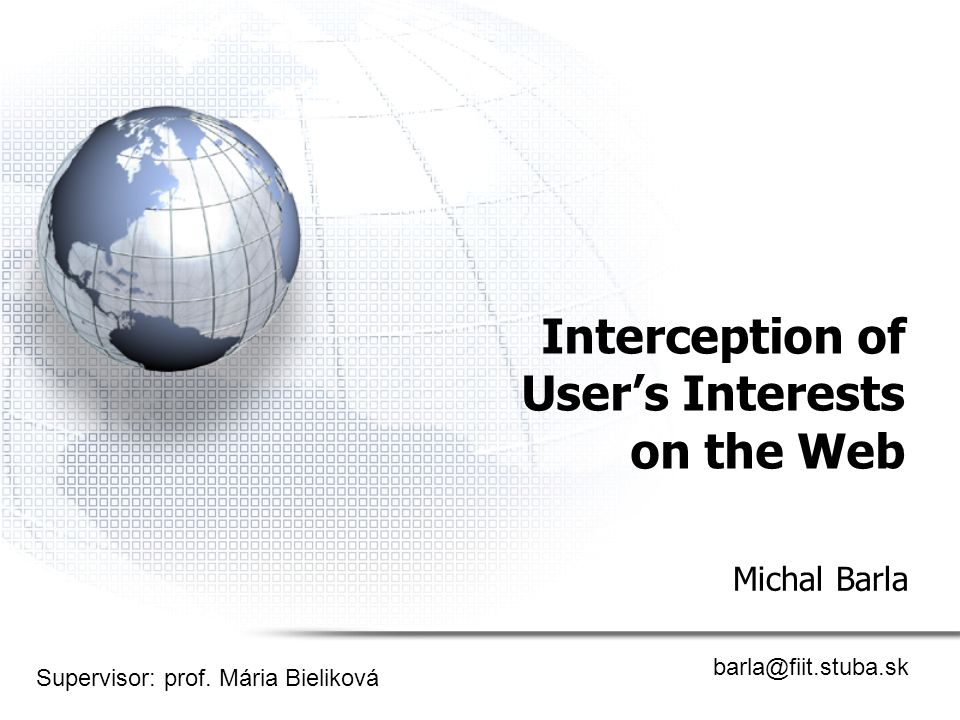 Interception of User's Interests on the Web Michal Barla barla@fiit.stuba.sk Supervisor: prof.