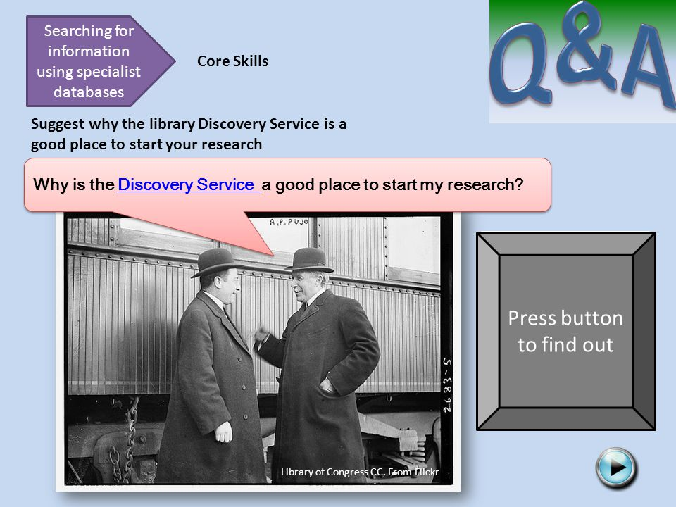 Searching for information using specialist databases Core Skills Suggest why the library Discovery Service is a good place to start your research Library of Congress CC.
