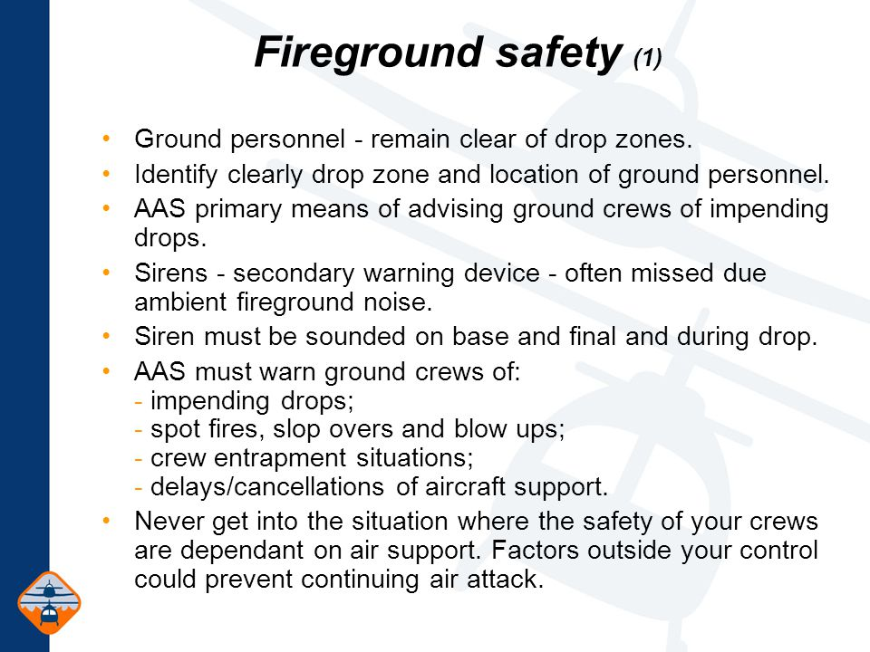 Fireground safety (1) Ground personnel - remain clear of drop zones.