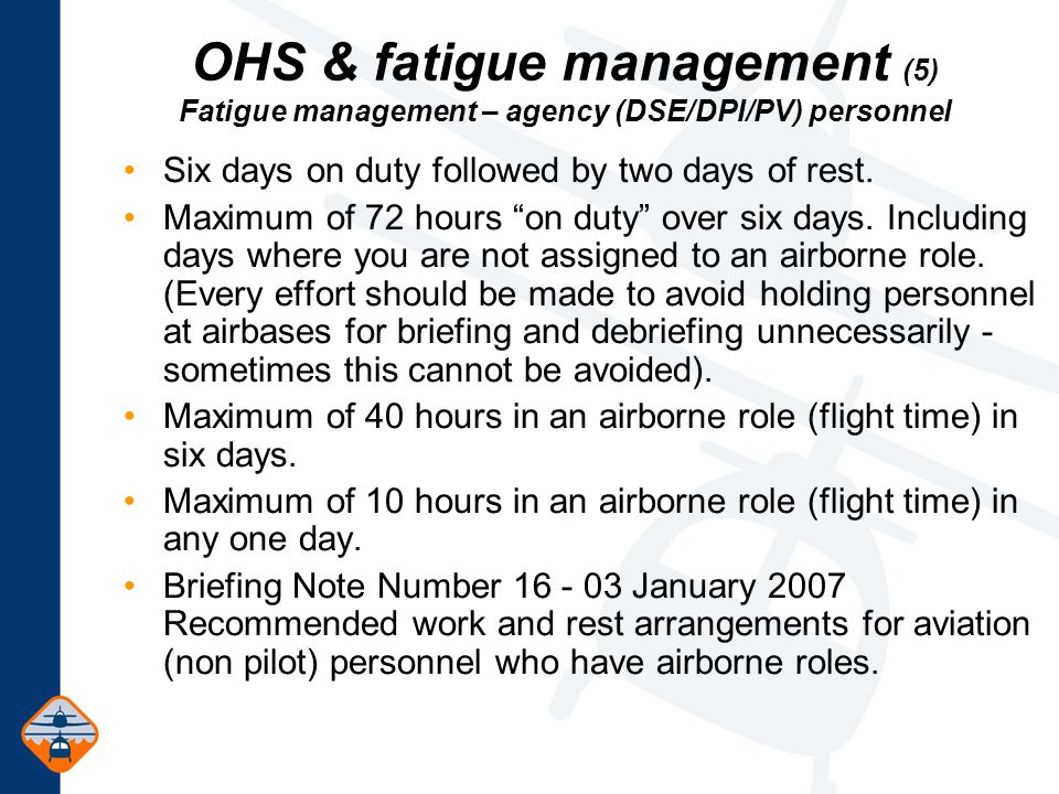OHS & fatigue management (5) Fatigue management – agency (DSE/DPI/PV) personnel Six days on duty followed by two days of rest.