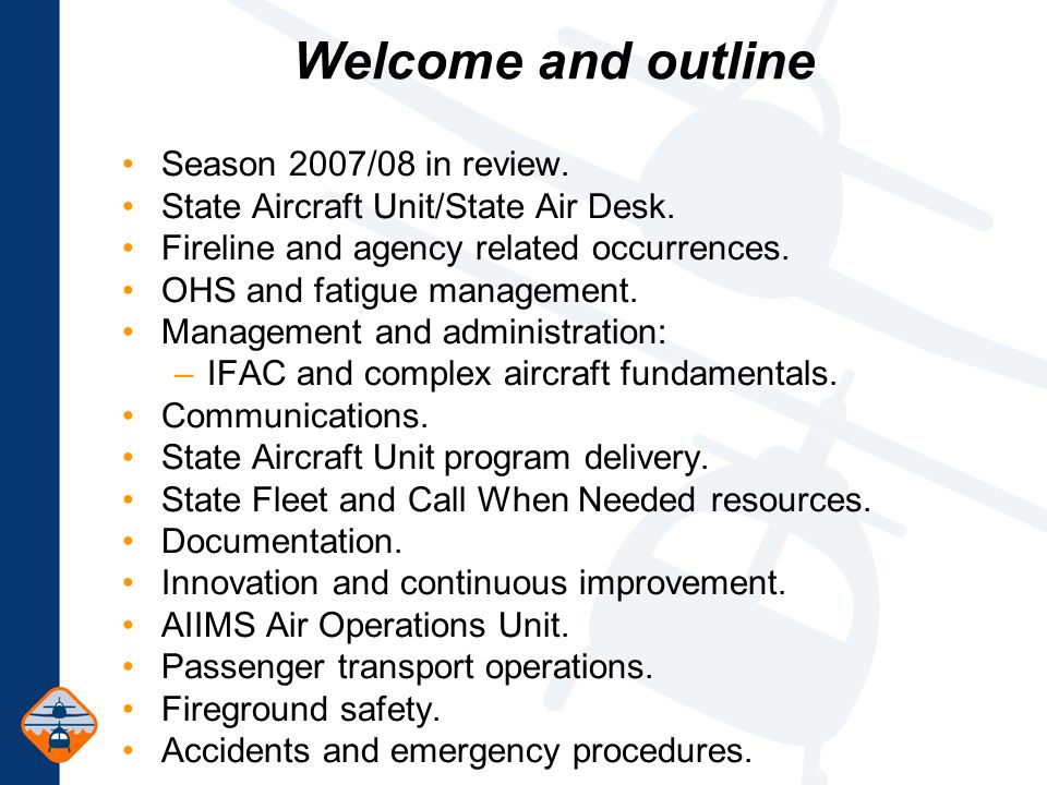 Welcome and outline Season 2007/08 in review. State Aircraft Unit/State Air Desk.