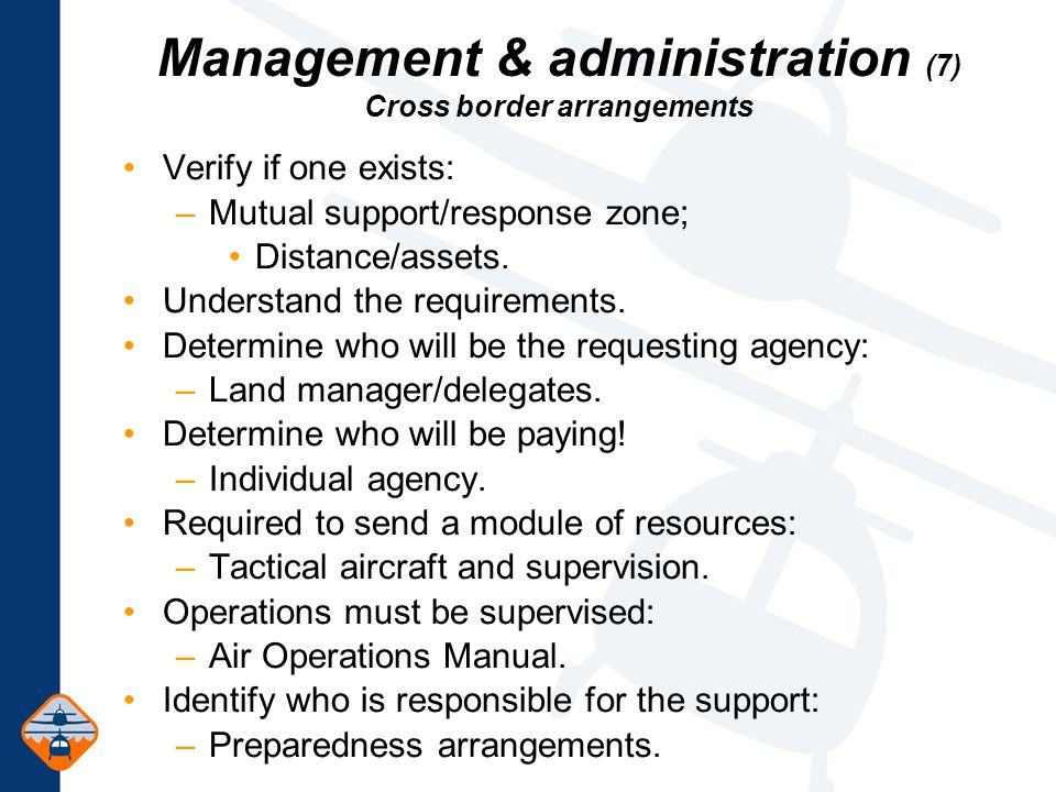 Management & administration (7) Cross border arrangements Verify if one exists: –Mutual support/response zone; Distance/assets.
