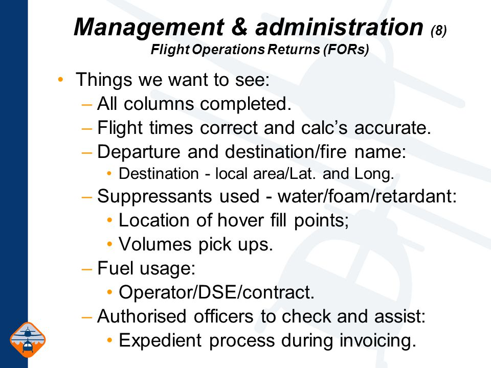 Management & administration (8) Flight Operations Returns (FORs) Things we want to see: –All columns completed.