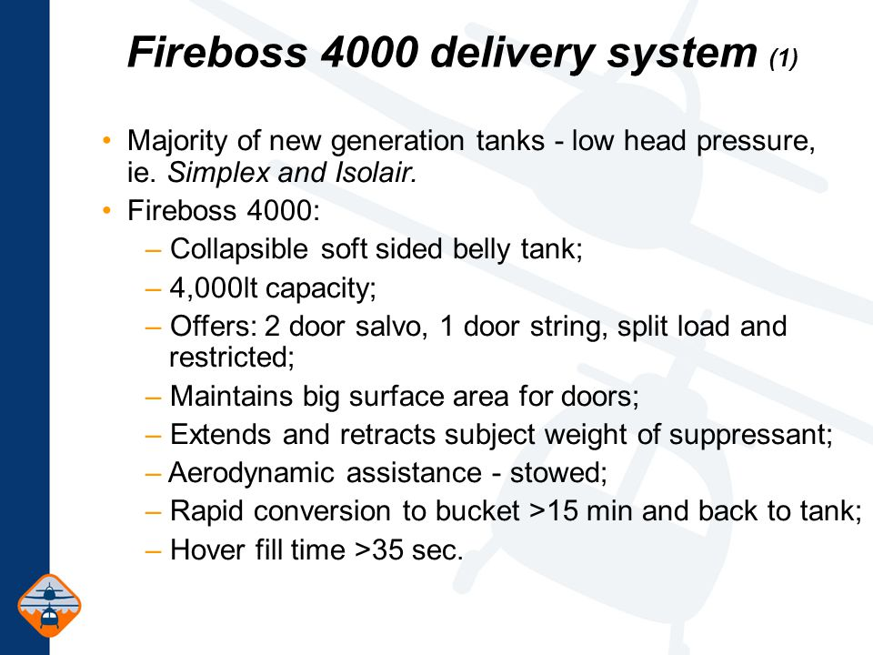 Fireboss 4000 delivery system (1) Majority of new generation tanks - low head pressure, ie.