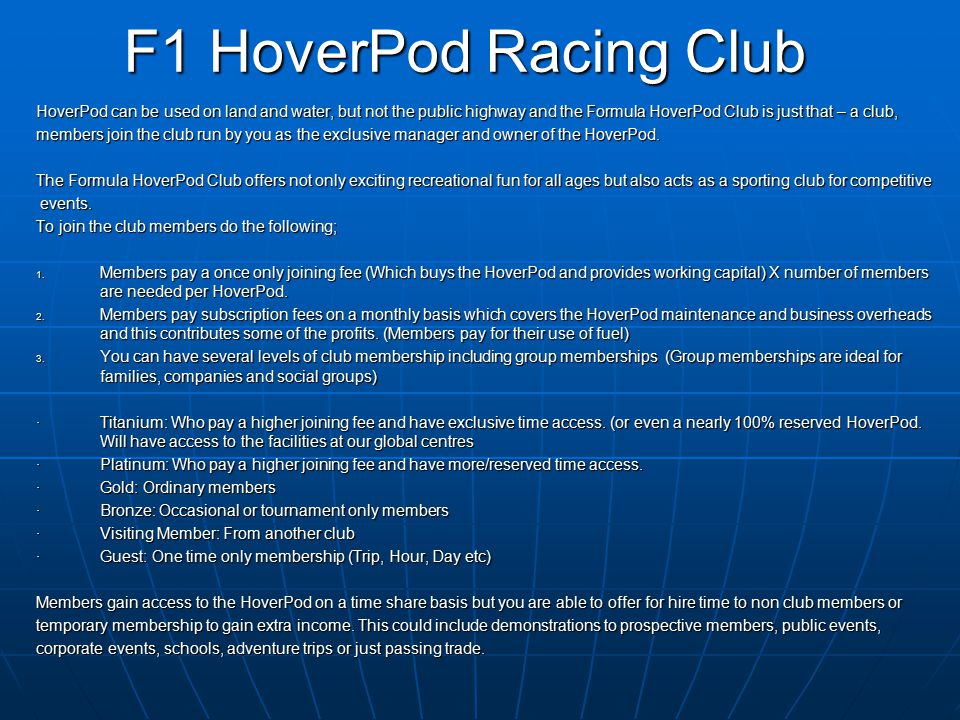 How the business will work There is no limit to the numbers of HoverPod you may acquire for your Club use or even any restriction on the number of clubs you may run.