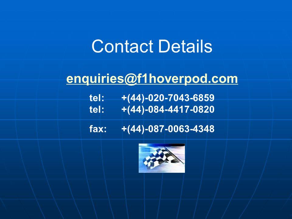 Contact Details enquiries@f1hoverpod.com tel: +(44)-020-7043-6859 tel: +(44)-084-4417-0820 fax: +(44)-087-0063-4348