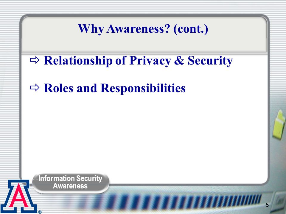 Information Security Awareness 16  Monthly Brown Bag Presentations  Customized group presentations  Redesigned Security Page security.arizona.edu  Campus Security Awareness Day security.arizona.edu/awarenessday.html  New Employee Orientation Handout Initiatives