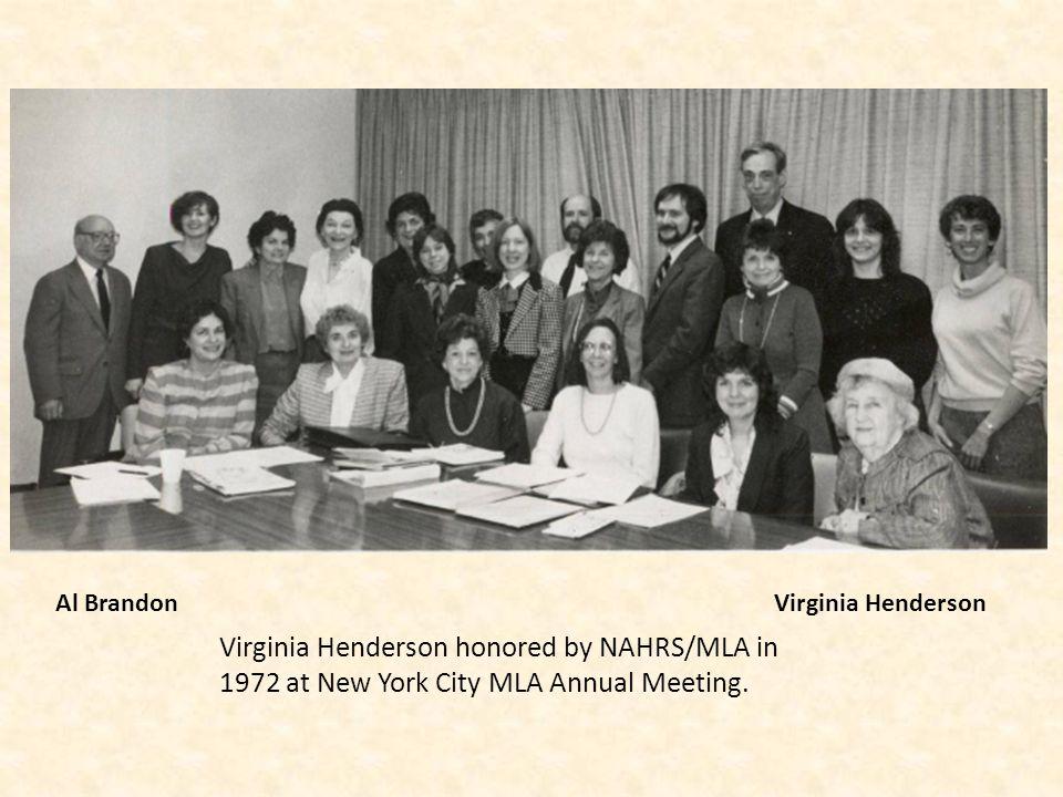 Al Brandon Virginia Henderson Virginia Henderson honored by NAHRS/MLA in 1972 at New York City MLA Annual Meeting.