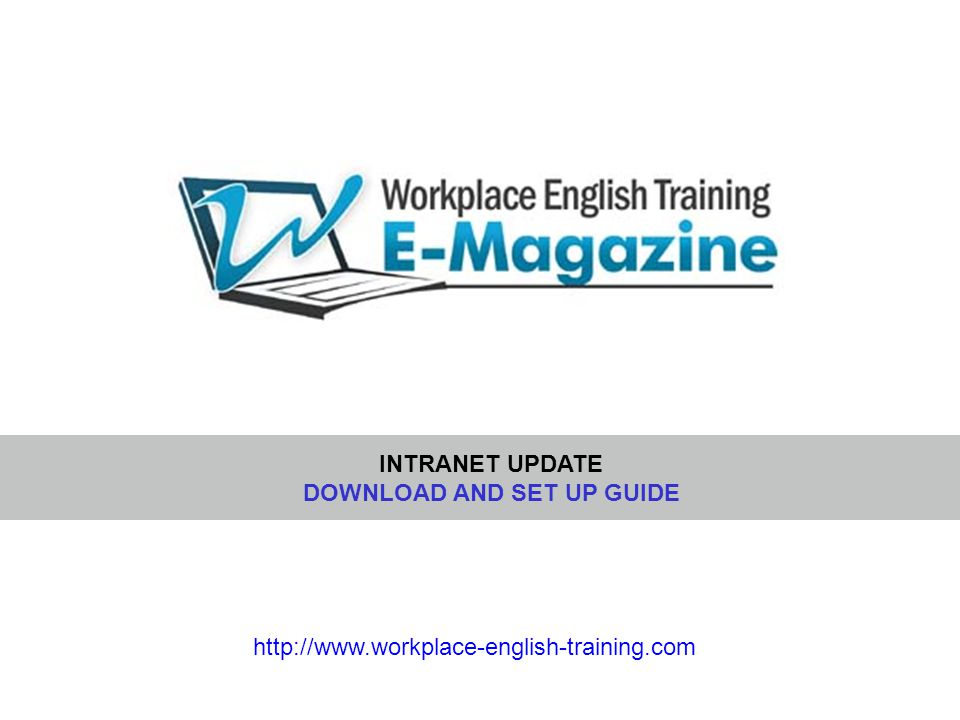 http://www.workplace-english-training.com INTRANET UPDATE DOWNLOAD AND SET UP GUIDE