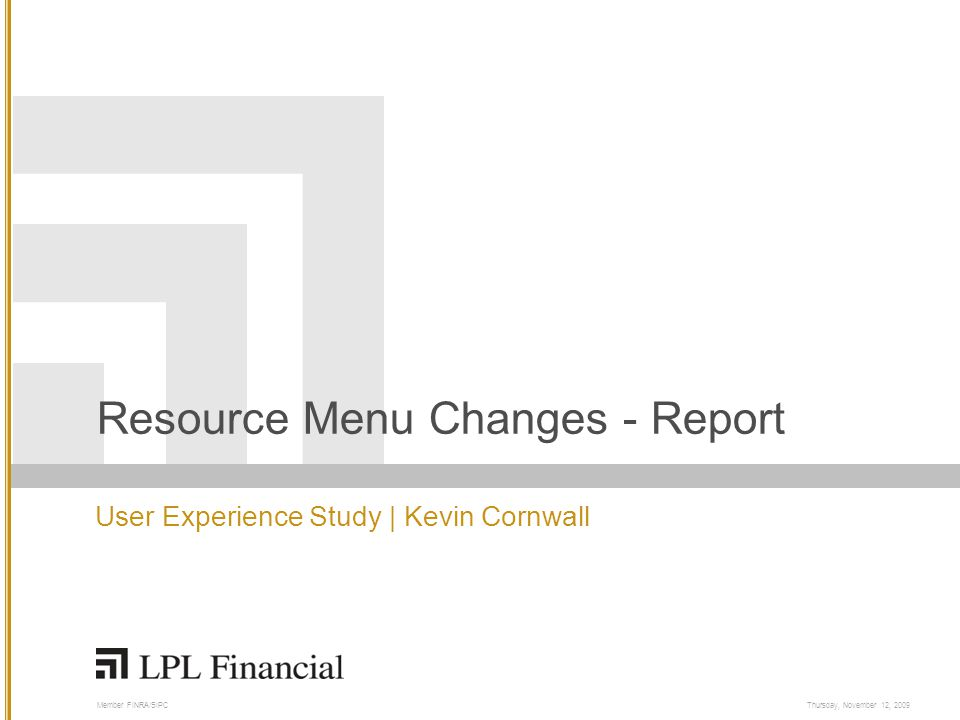 Member FINRA/SIPCThursday, November 12, 2009 Resource Menu Changes - Report User Experience Study | Kevin Cornwall