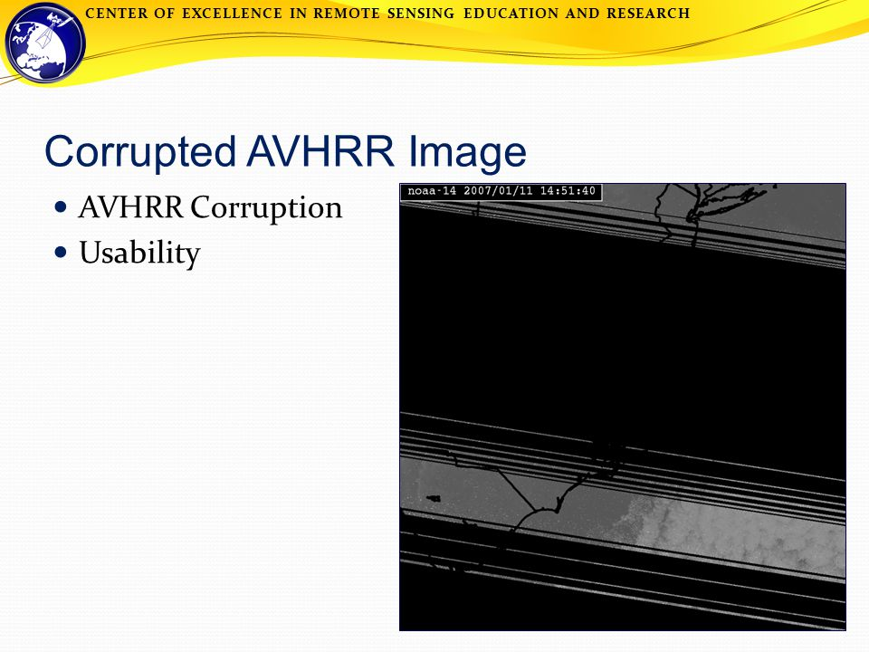 CENTER OF EXCELLENCE IN REMOTE SENSING EDUCATION AND RESEARCH Corrupted AVHRR Image AVHRR Corruption Usability