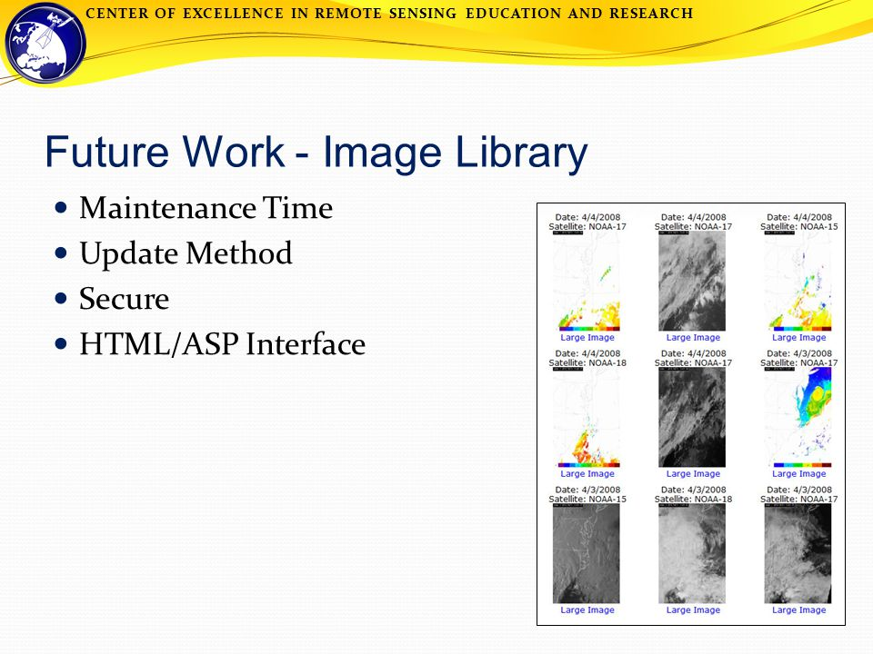 CENTER OF EXCELLENCE IN REMOTE SENSING EDUCATION AND RESEARCH Future Work - Image Library Maintenance Time Update Method Secure HTML/ASP Interface