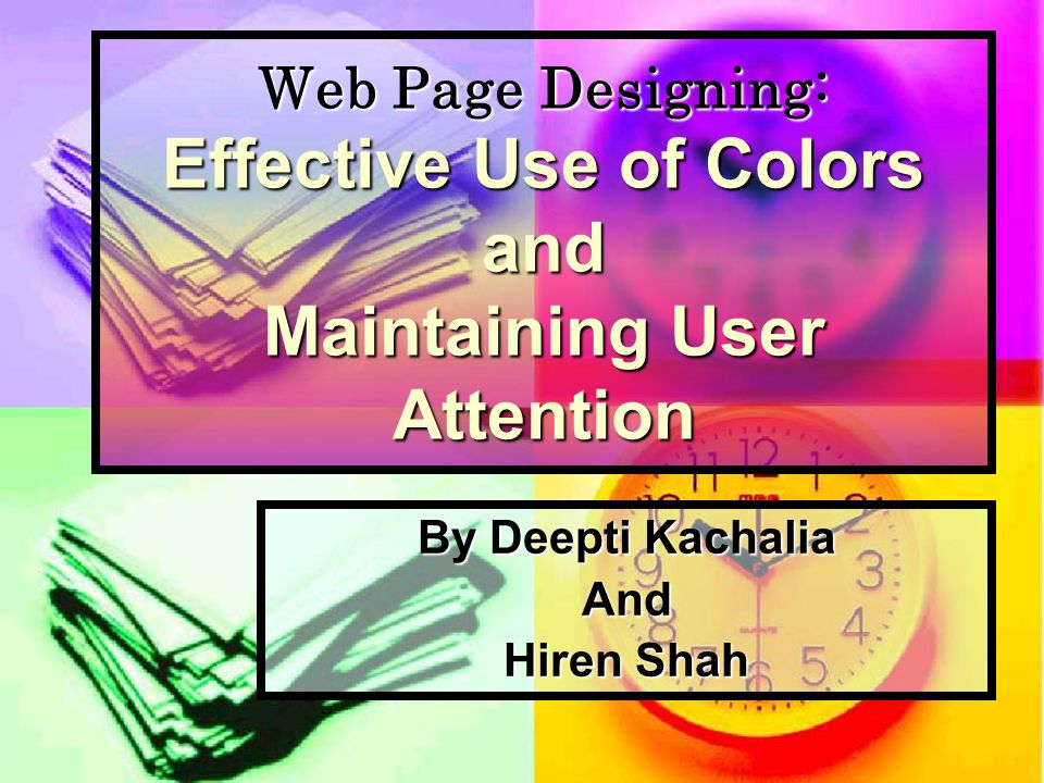 Web Page Designing: Effective Use of Colors and Maintaining User Attention By Deepti Kachalia And Hiren Shah