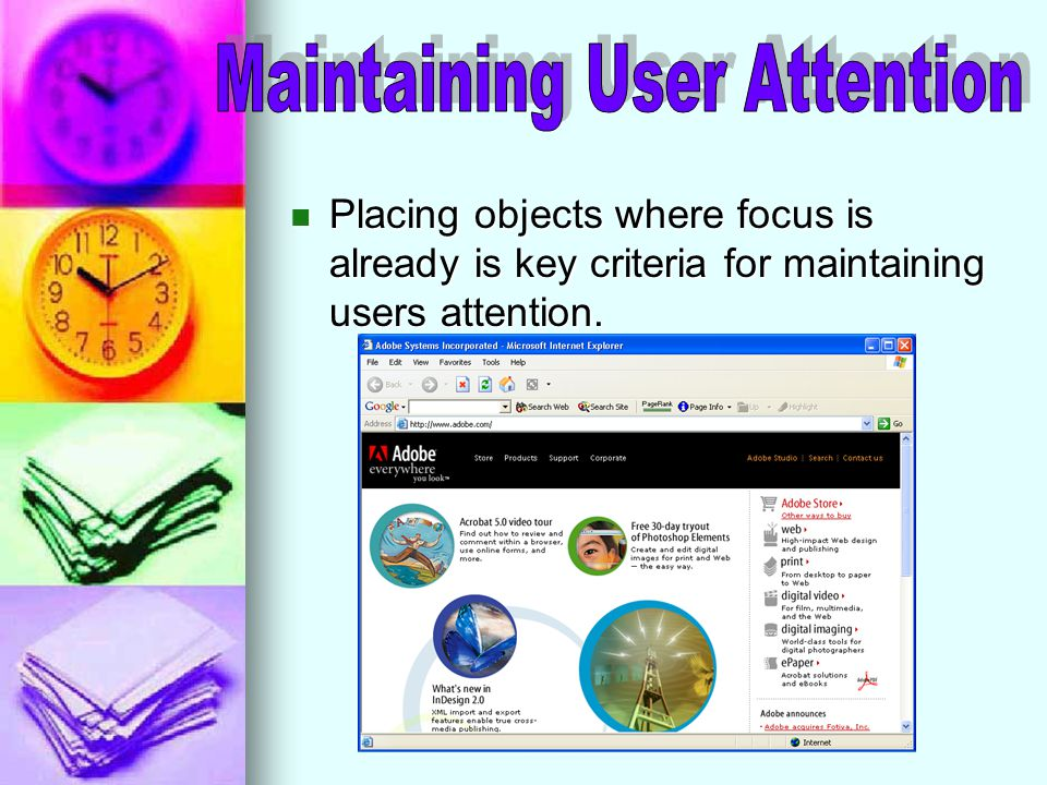 Placing objects where focus is already is key criteria for maintaining users attention.