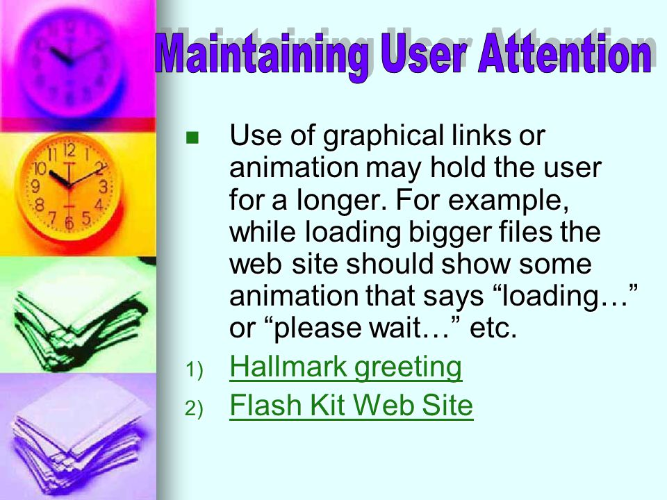 Use of graphical links or animation may hold the user for a longer.
