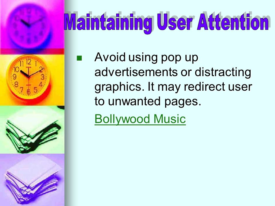 Avoid using pop up advertisements or distracting graphics.