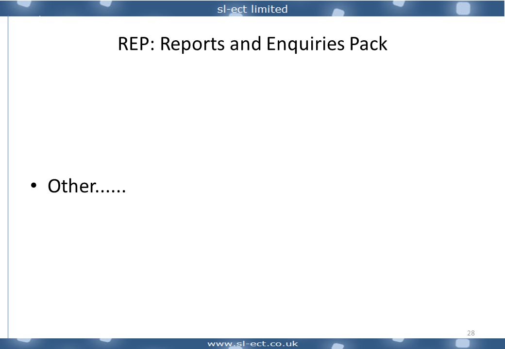 REP: Reports and Enquiries Pack Other...... 28