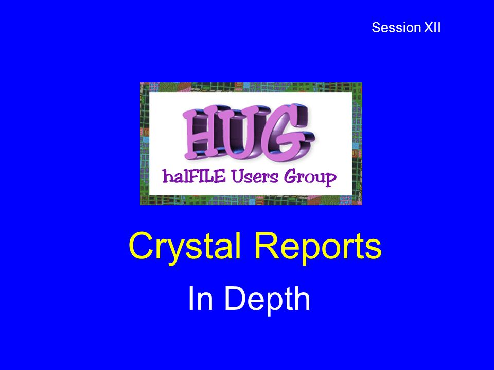 Crystal Reports In Depth Session XII