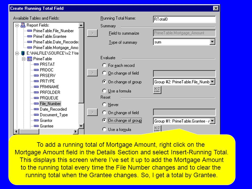 To add a running total of Mortgage Amount, right click on the Mortgage Amount field in the Details Section and select Insert-Running Total.