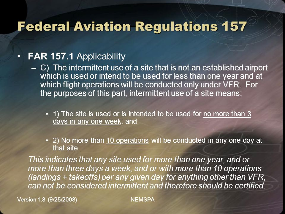 Version 1.8 (9/25/2008)NEMSPA Federal Aviation Regulations 157 FAR 157.1 Applicability –C) The intermittent use of a site that is not an established a
