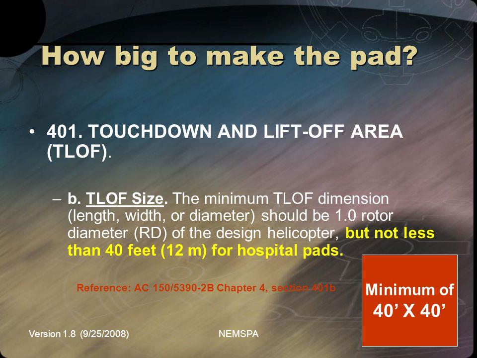 Version 1.8 (9/25/2008)NEMSPA How big to make the pad? 401. TOUCHDOWN AND LIFT-OFF AREA (TLOF). –b. TLOF Size. The minimum TLOF dimension (length, wid