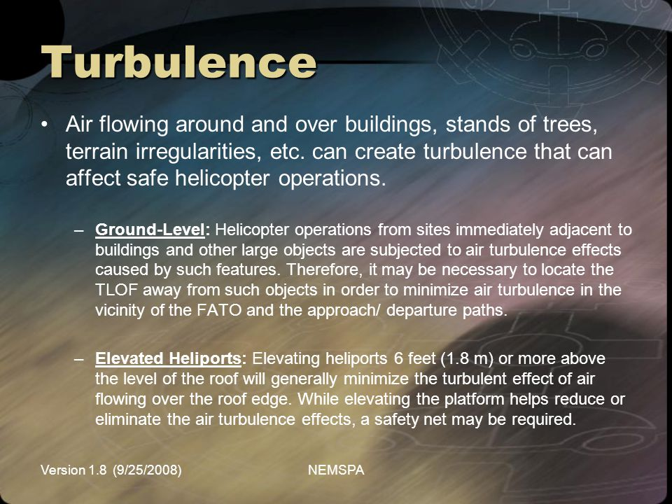 Version 1.8 (9/25/2008)NEMSPA Turbulence Air flowing around and over buildings, stands of trees, terrain irregularities, etc. can create turbulence th