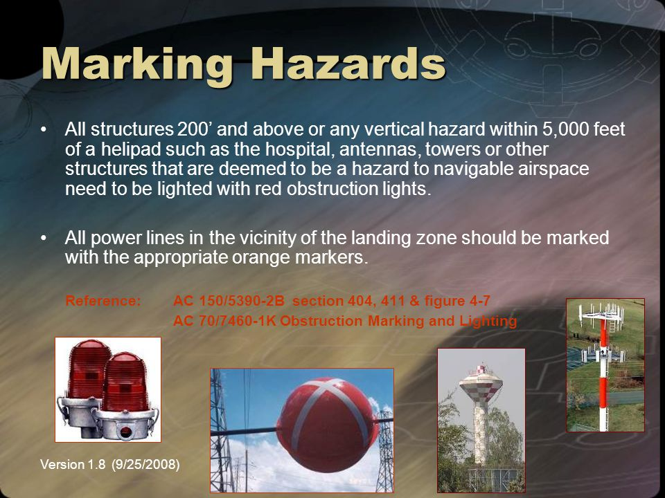 Version 1.8 (9/25/2008)NEMSPA Marking Hazards All structures 200' and above or any vertical hazard within 5,000 feet of a helipad such as the hospital