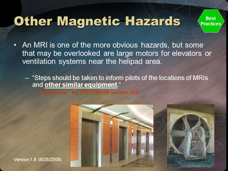 Version 1.8 (9/25/2008)NEMSPA Other Magnetic Hazards An MRI is one of the more obvious hazards, but some that may be overlooked are large motors for e