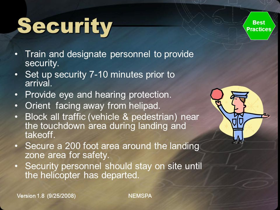 Version 1.8 (9/25/2008)NEMSPA Security Train and designate personnel to provide security. Set up security 7-10 minutes prior to arrival. Provide eye a