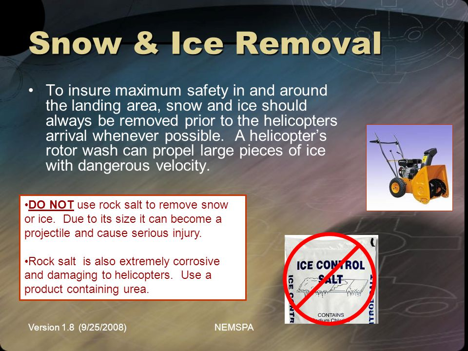 Version 1.8 (9/25/2008)NEMSPA Snow & Ice Removal To insure maximum safety in and around the landing area, snow and ice should always be removed prior