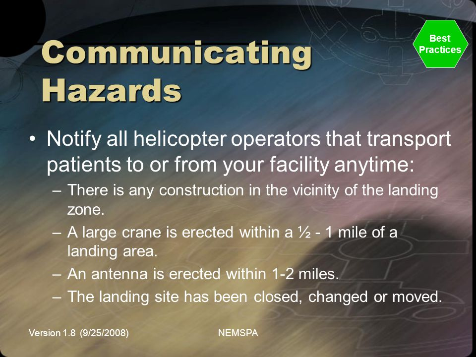 Version 1.8 (9/25/2008)NEMSPA Communicating Hazards Notify all helicopter operators that transport patients to or from your facility anytime: –There i