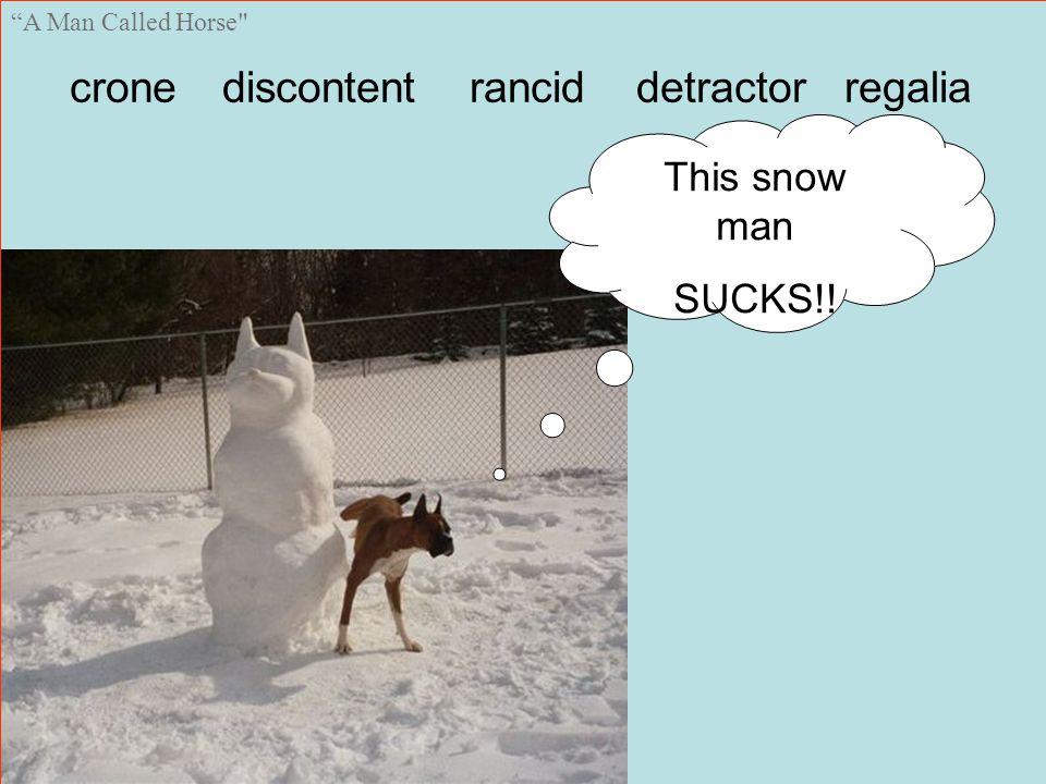 A Man Called Horse crone discontent rancid detractor regalia This snow man SUCKS!!