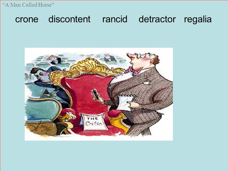 A Man Called Horse crone discontent rancid detractor regalia