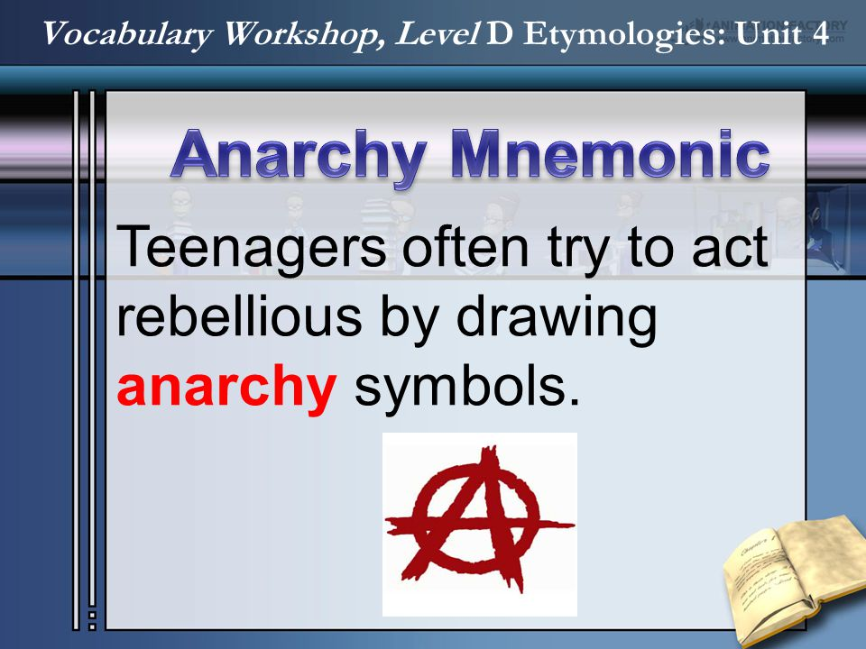 Teenagers often try to act rebellious by drawing anarchy symbols. Vocabulary Workshop, Level D Etymologies: Unit 4