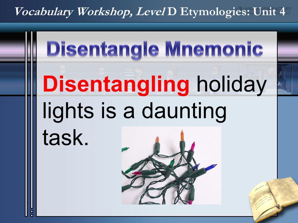 Disentangling holiday lights is a daunting task. Vocabulary Workshop, Level D Etymologies: Unit 4