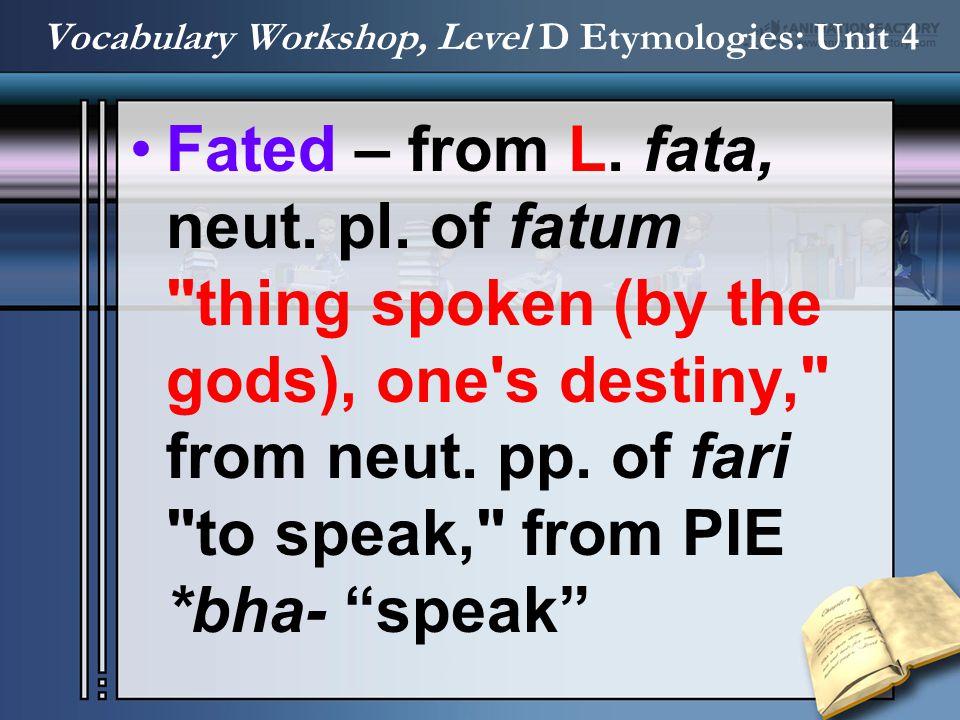Fated – from L. fata, neut. pl. of fatum