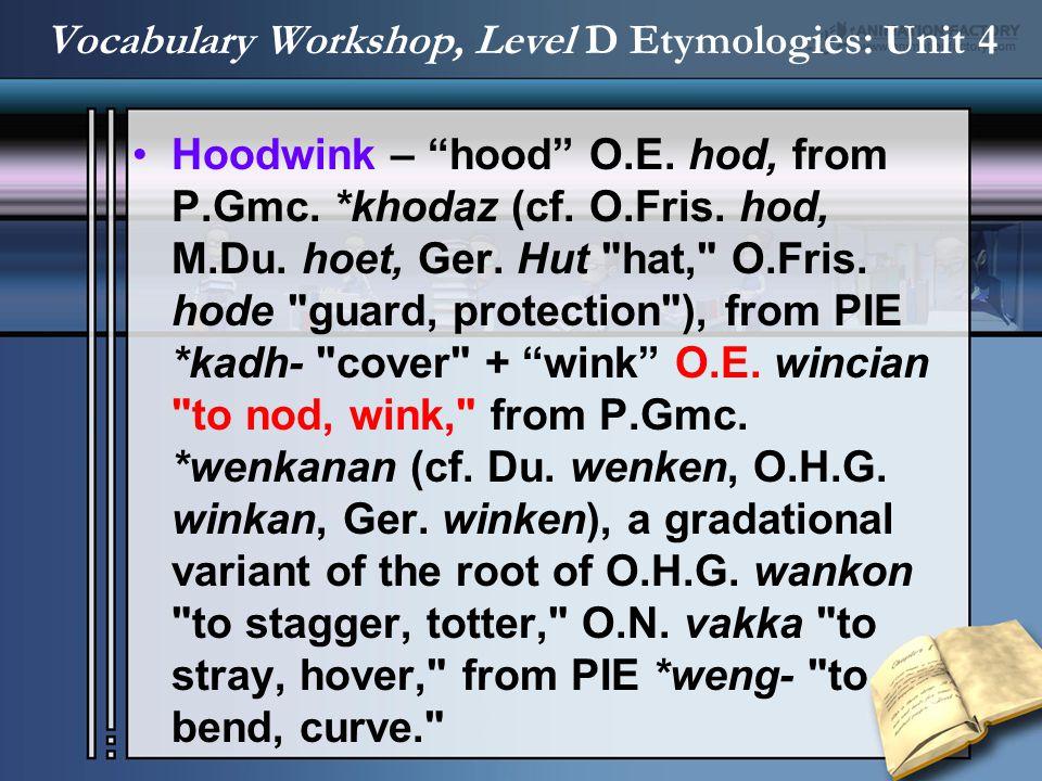 "Hoodwink – ""hood"" O.E. hod, from P.Gmc. *khodaz (cf. O.Fris. hod, M.Du. hoet, Ger. Hut"