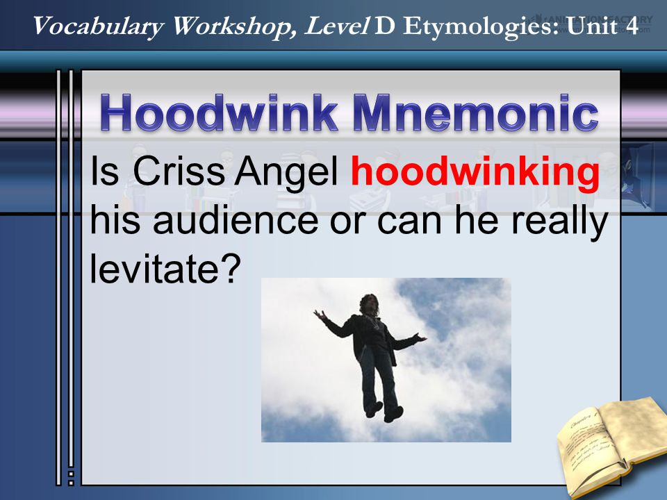 Is Criss Angel hoodwinking his audience or can he really levitate? Vocabulary Workshop, Level D Etymologies: Unit 4