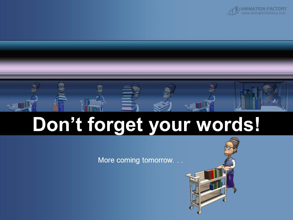 Don't forget your words! More coming tomorrow...