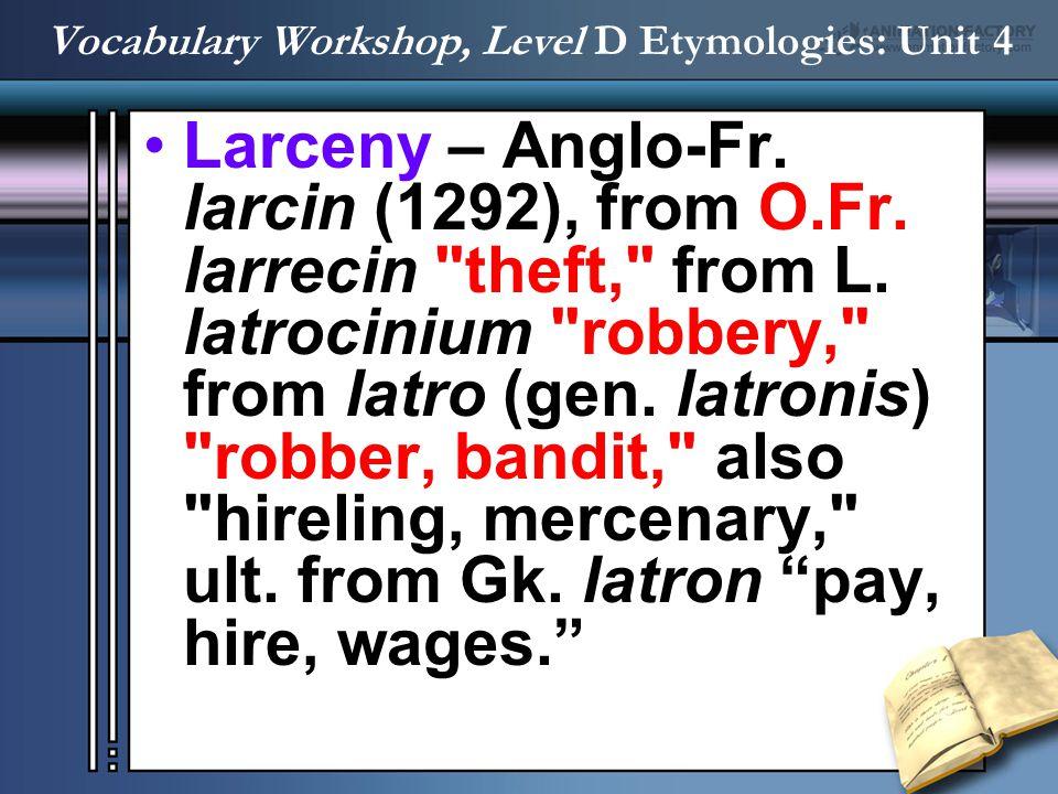 Larceny – Anglo-Fr. larcin (1292), from O.Fr. larrecin