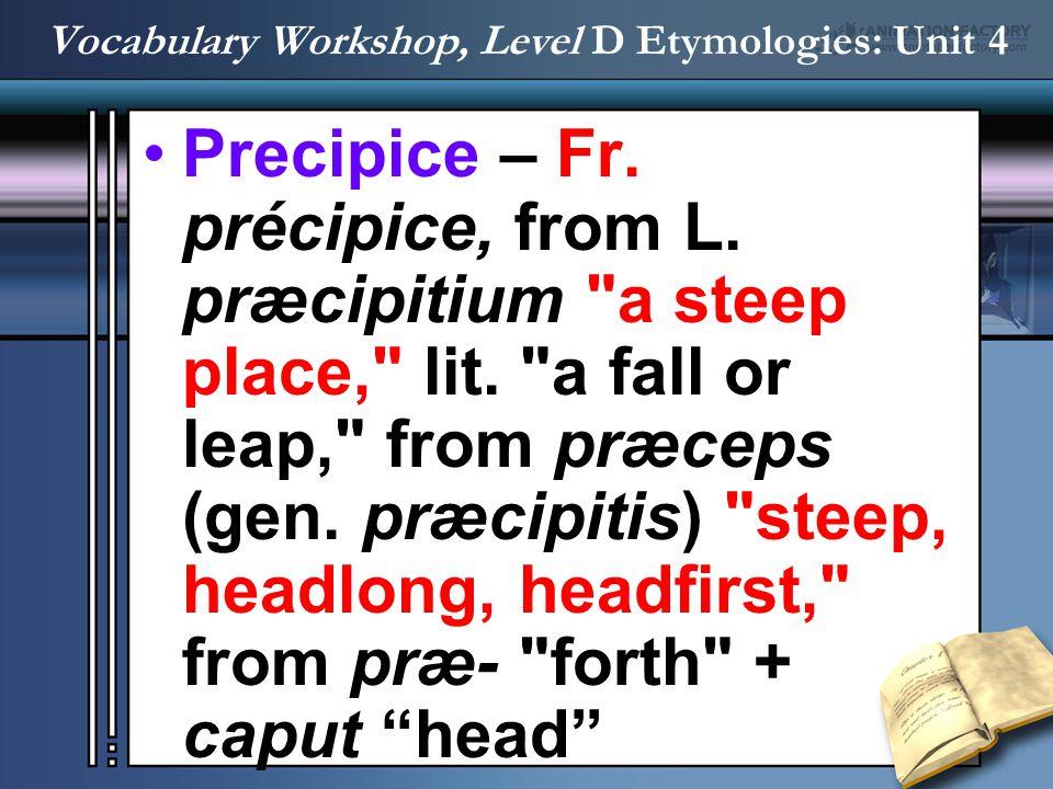 Precipice – Fr. précipice, from L. præcipitium