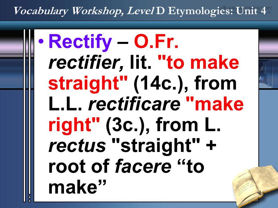 Rectify – O.Fr. rectifier, lit.