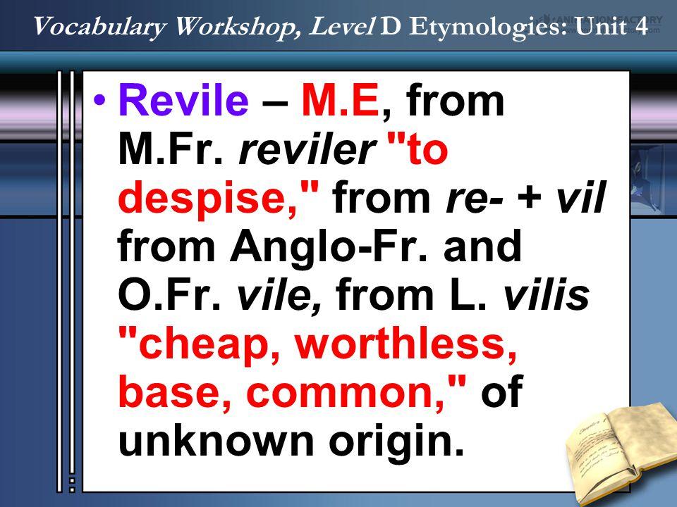 Revile – M.E, from M.Fr. reviler