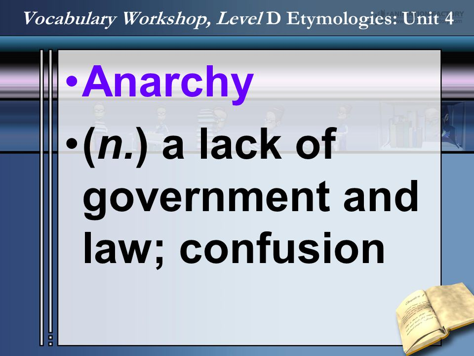 Anarchy –M.L.anarchia, from Gk.