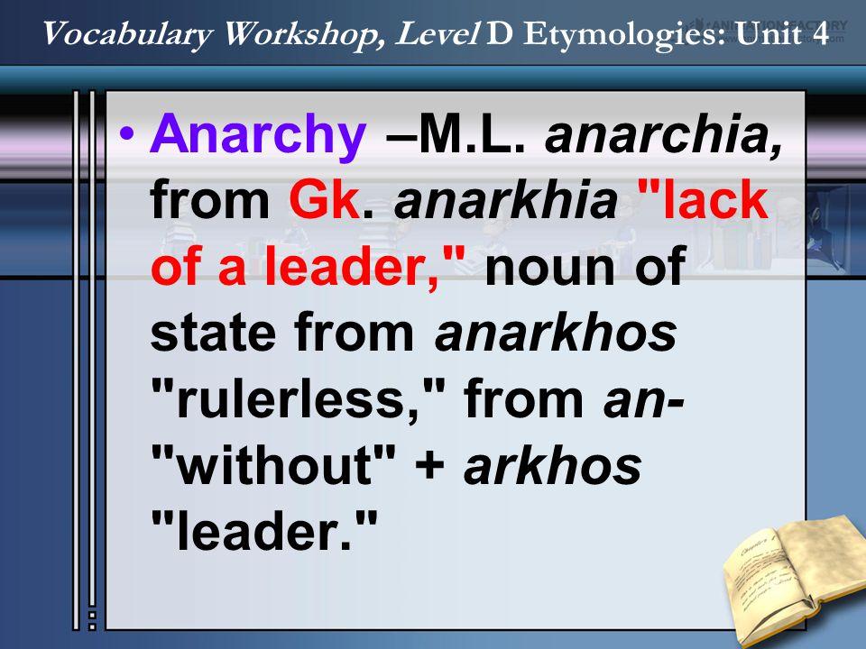 Anarchy –M.L. anarchia, from Gk. anarkhia