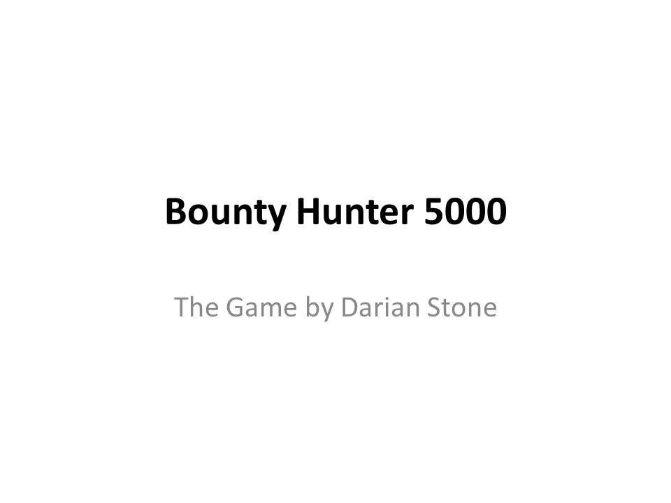 Bounty Hunter 5000 The Game by Darian Stone