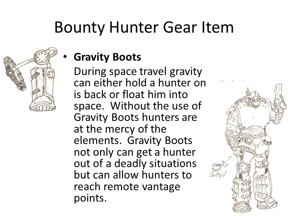 Bounty Hunter Gear Item Gravity Boots During space travel gravity can either hold a hunter on is back or float him into space.