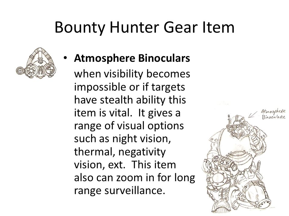 Bounty Hunter Gear Item Atmosphere Binoculars when visibility becomes impossible or if targets have stealth ability this item is vital.