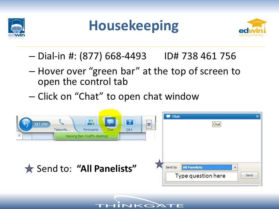 Housekeeping – Dial-in #: (877) 668-4493 ID# 738 461 756 – Hover over green bar at the top of screen to open the control tab – Click on Chat to open chat window Send to: All Panelists